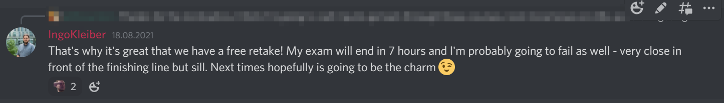 """IngoKleiber on Discord: """"That's why it's great that we have a free retake! My exam will end in 7 hours, and I'm probably going to fail as well - very close in front of the finishing line, but still. Next time hopefully is going to be the charm ;)"""
